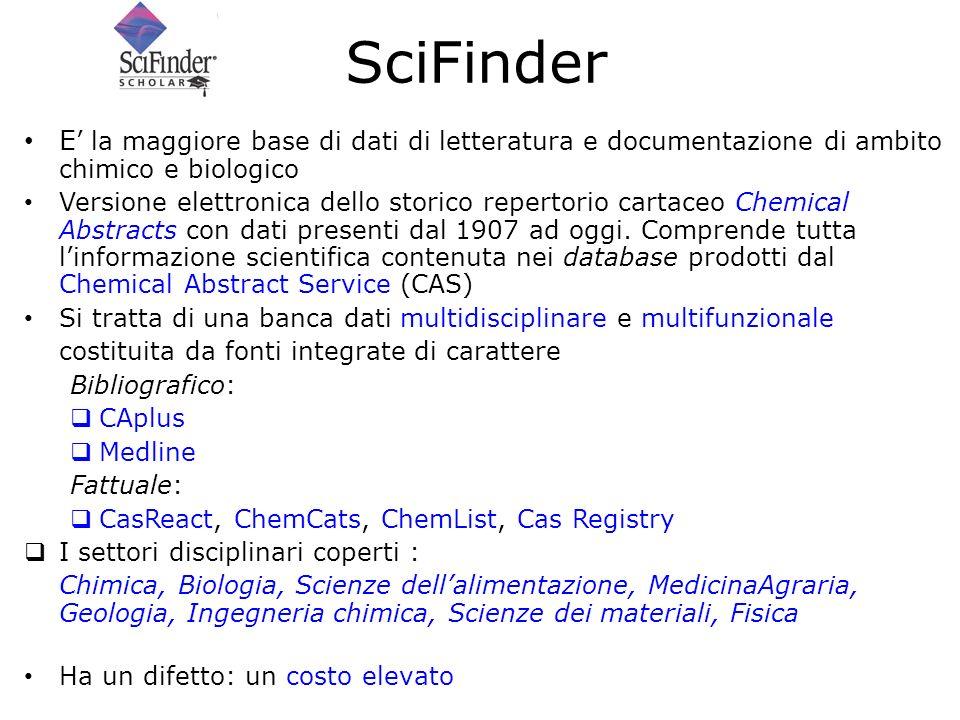 SciFinder E' la maggiore base di dati di letteratura e documentazione di ambito chimico e biologico.