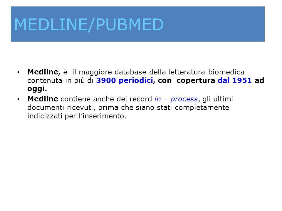 MEDLINE/PUBMED Medline, è il maggiore database della letteratura biomedica contenuta in più di 3900 periodici, con copertura dal 1951 ad oggi.