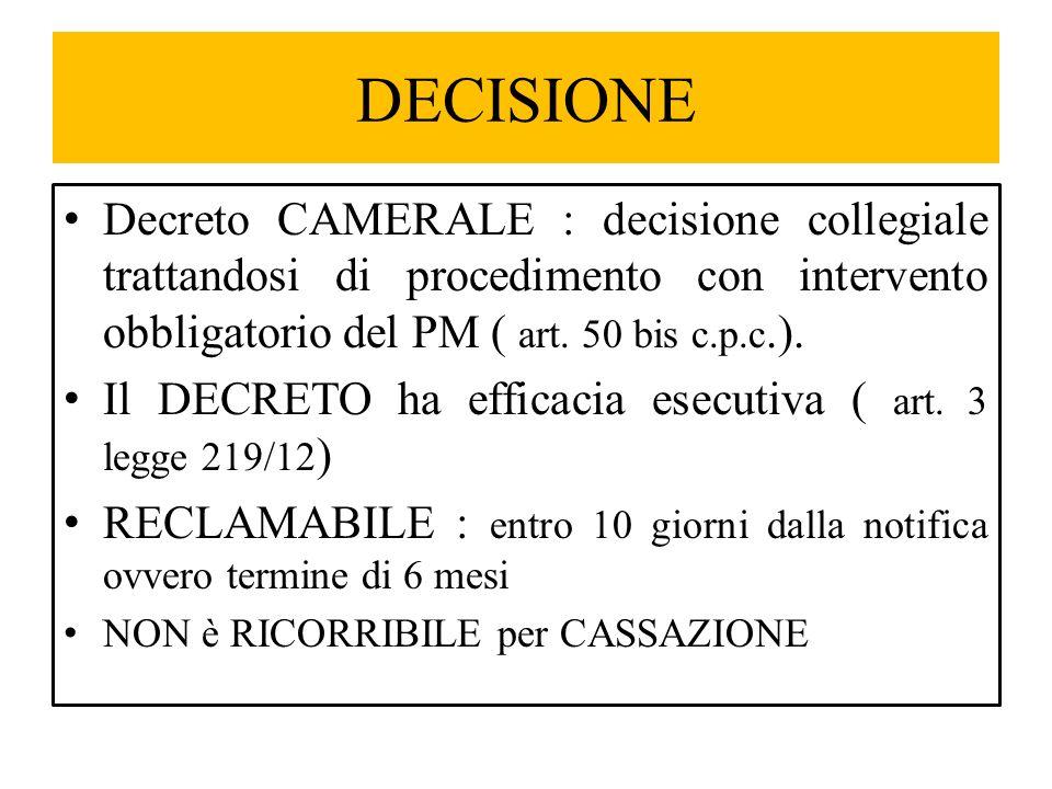 DECISIONE Decreto CAMERALE : decisione collegiale trattandosi di procedimento con intervento obbligatorio del PM ( art. 50 bis c.p.c.).