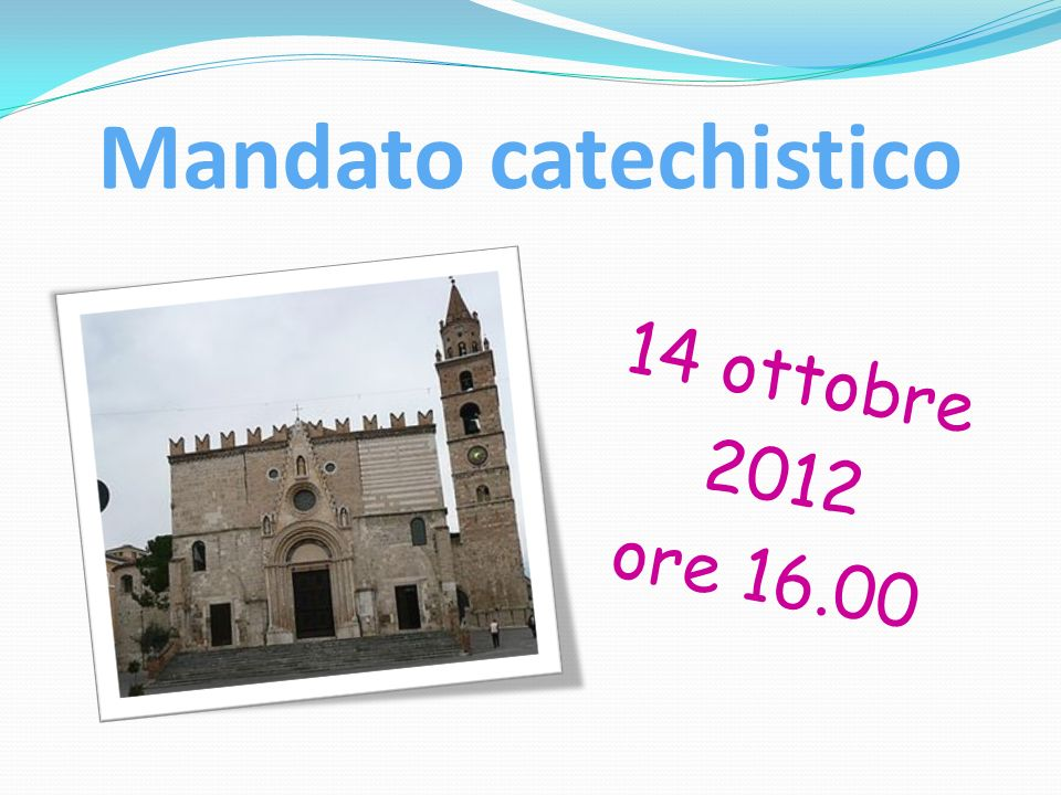 Mandato catechistico 14 ottobre 2012 ore 16.00