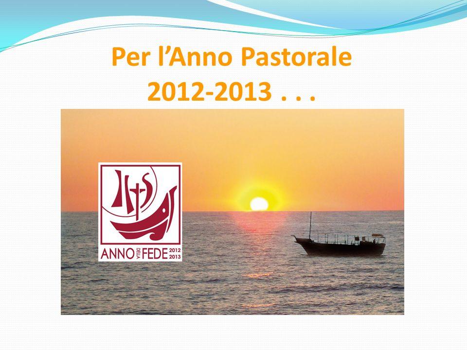 Per l'Anno Pastorale 2012-2013 . . .