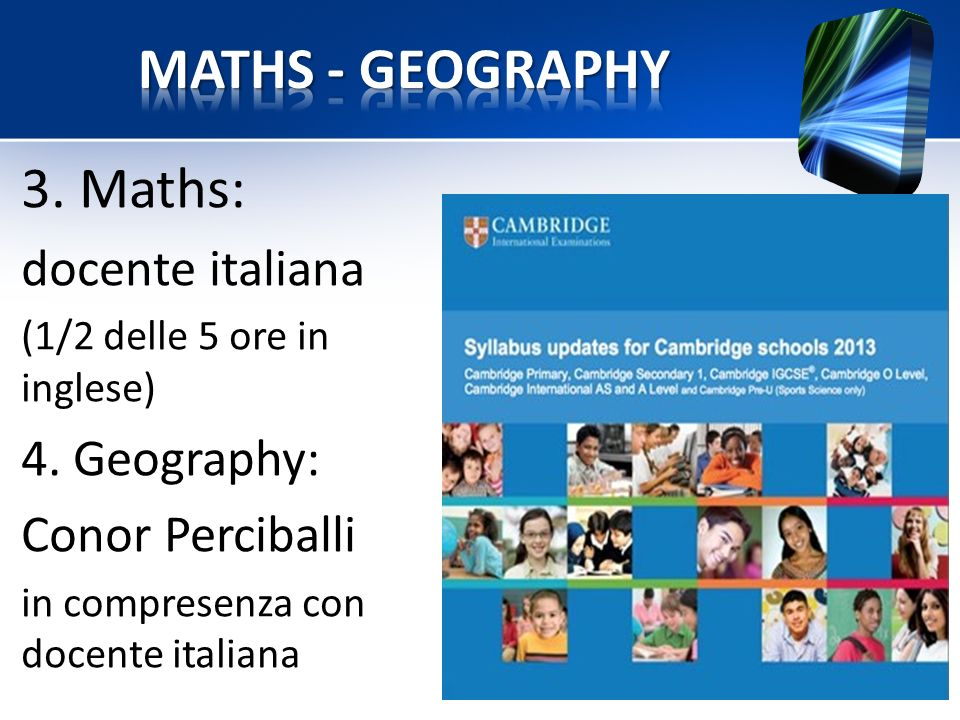MATHS - GEOGRAPHY 3. Maths: docente italiana 4. Geography: