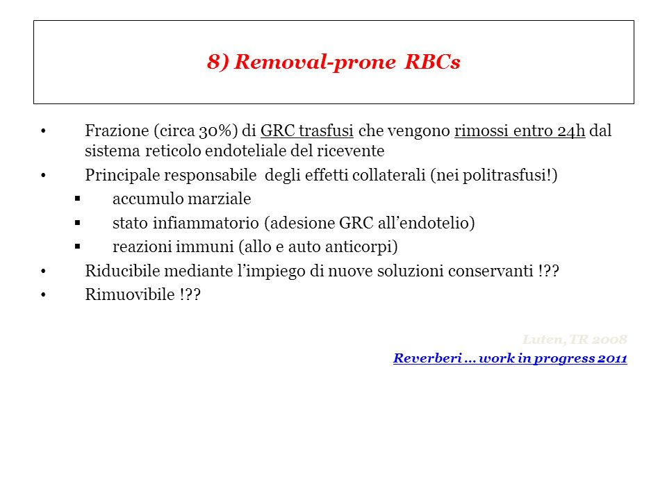 8) Removal-prone RBCs Frazione (circa 30%) di GRC trasfusi che vengono rimossi entro 24h dal sistema reticolo endoteliale del ricevente.