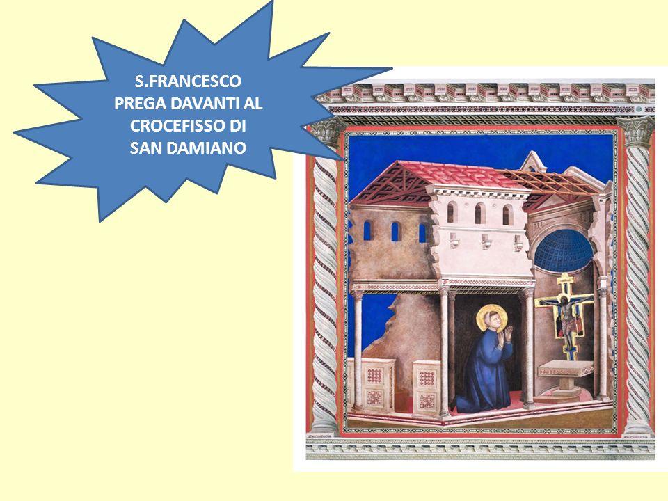 S.FRANCESCO PREGA DAVANTI AL CROCEFISSO DI SAN DAMIANO