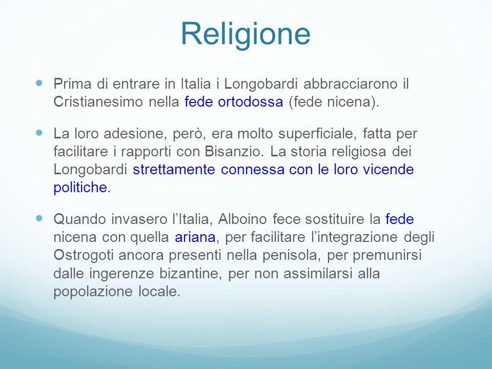 Religione Prima di entrare in Italia i Longobardi abbracciarono il Cristianesimo nella fede ortodossa (fede nicena).