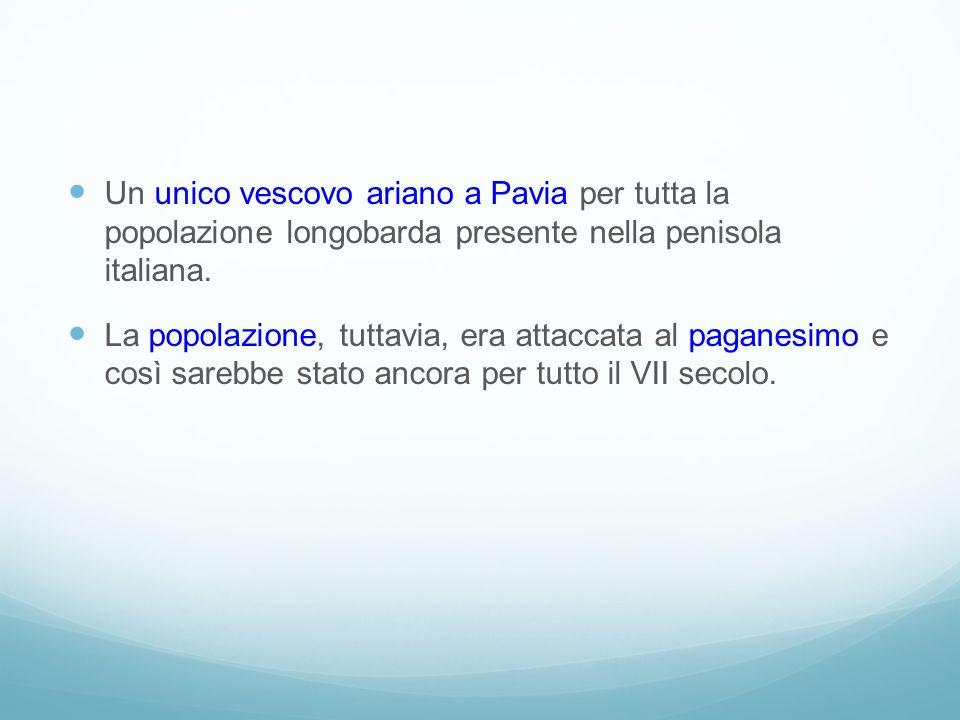 Un unico vescovo ariano a Pavia per tutta la popolazione longobarda presente nella penisola italiana.