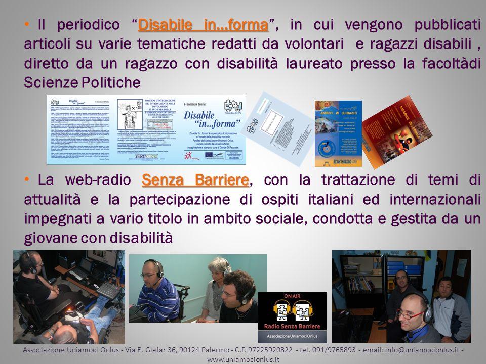 Il periodico Disabile in…forma , in cui vengono pubblicati articoli su varie tematiche redatti da volontari e ragazzi disabili , diretto da un ragazzo con disabilità laureato presso la facoltàdi Scienze Politiche