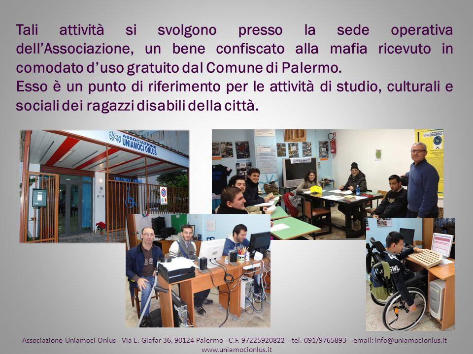 Tali attività si svolgono presso la sede operativa dell'Associazione, un bene confiscato alla mafia ricevuto in comodato d'uso gratuito dal Comune di Palermo.