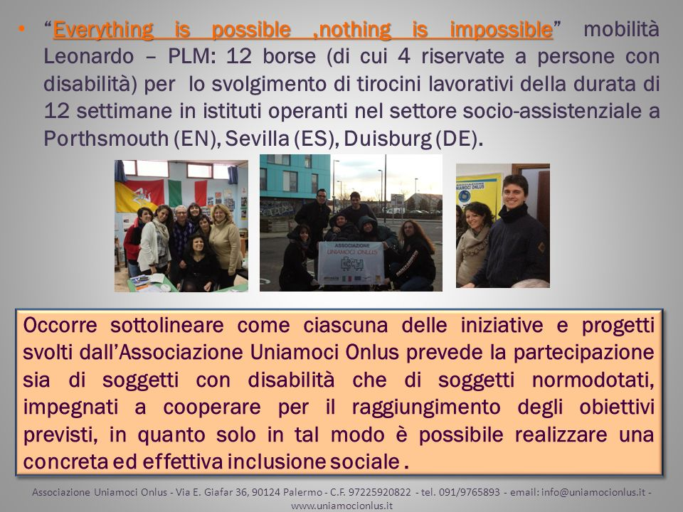 Everything is possible ,nothing is impossible mobilità Leonardo – PLM: 12 borse (di cui 4 riservate a persone con disabilità) per lo svolgimento di tirocini lavorativi della durata di 12 settimane in istituti operanti nel settore socio-assistenziale a Porthsmouth (EN), Sevilla (ES), Duisburg (DE).