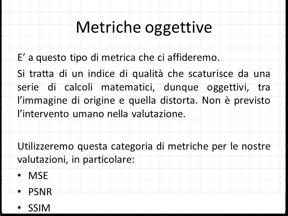 Metriche oggettive E' a questo tipo di metrica che ci affideremo.