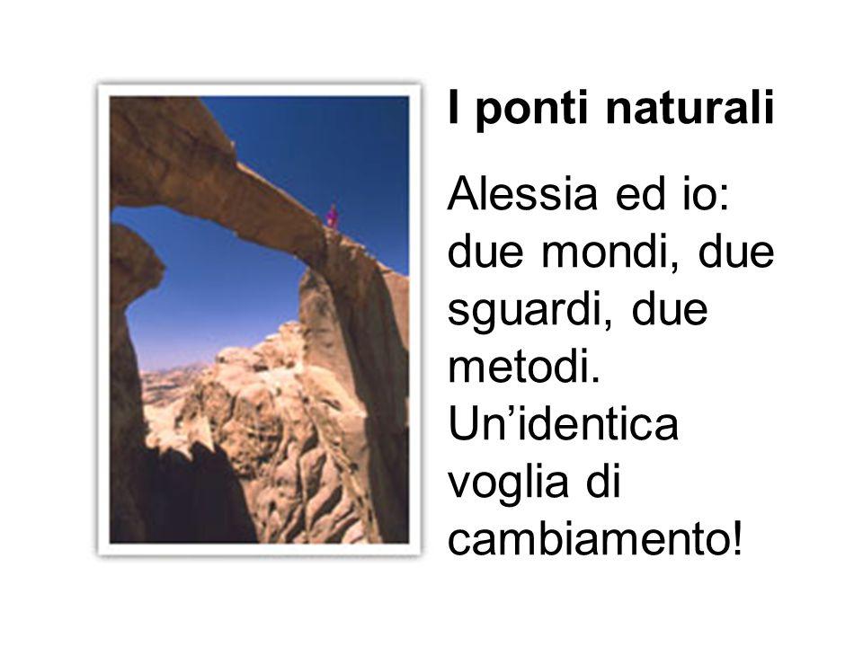 I ponti naturaliAlessia ed io: due mondi, due sguardi, due metodi.