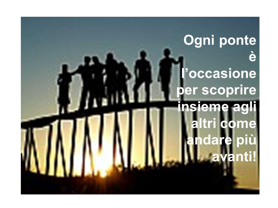 Ogni ponte è l'occasione per scoprire insieme agli altri come andare più avanti!