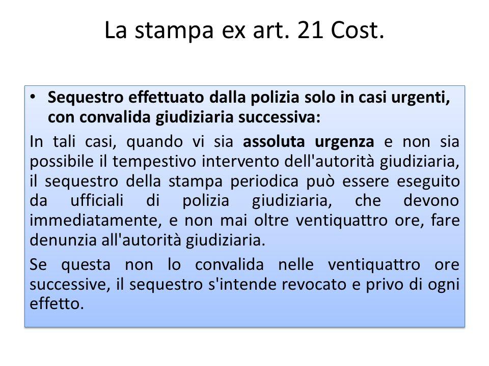 La stampa ex art. 21 Cost. Sequestro effettuato dalla polizia solo in casi urgenti, con convalida giudiziaria successiva: