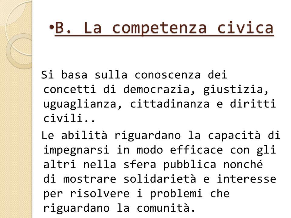 B. La competenza civica Si basa sulla conoscenza dei concetti di democrazia, giustizia, uguaglianza, cittadinanza e diritti civili..