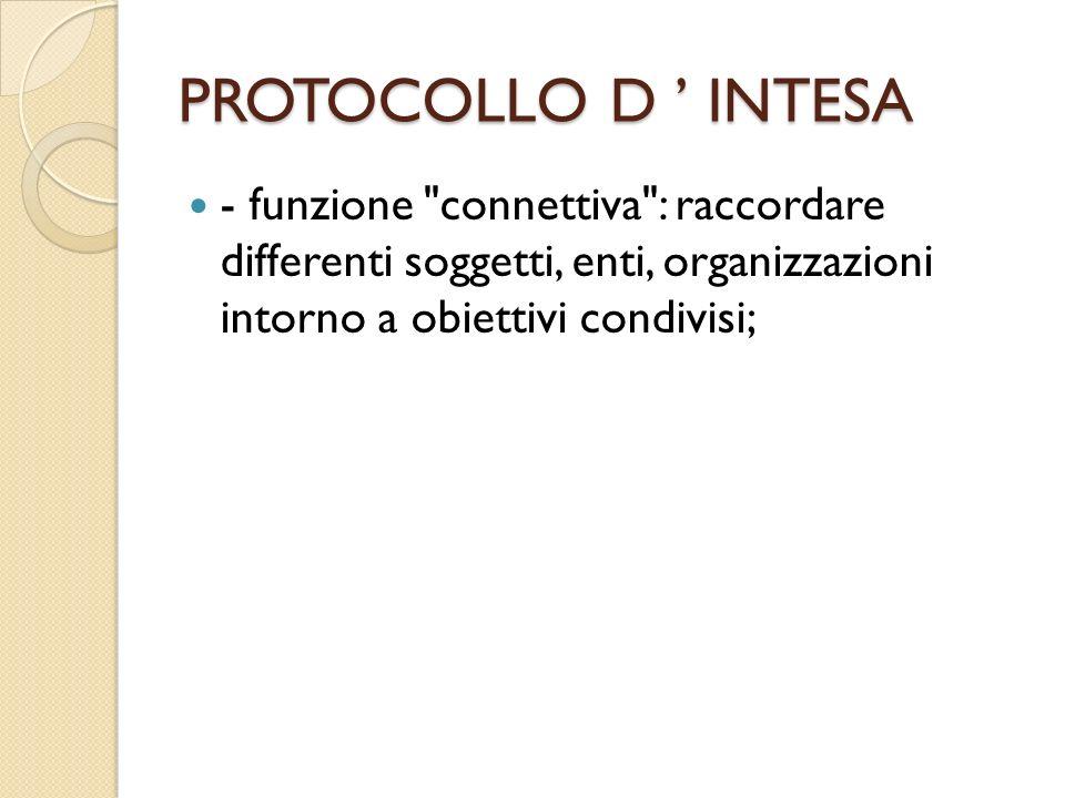 PROTOCOLLO D ' INTESA - funzione connettiva : raccordare differenti soggetti, enti, organizzazioni intorno a obiettivi condivisi;
