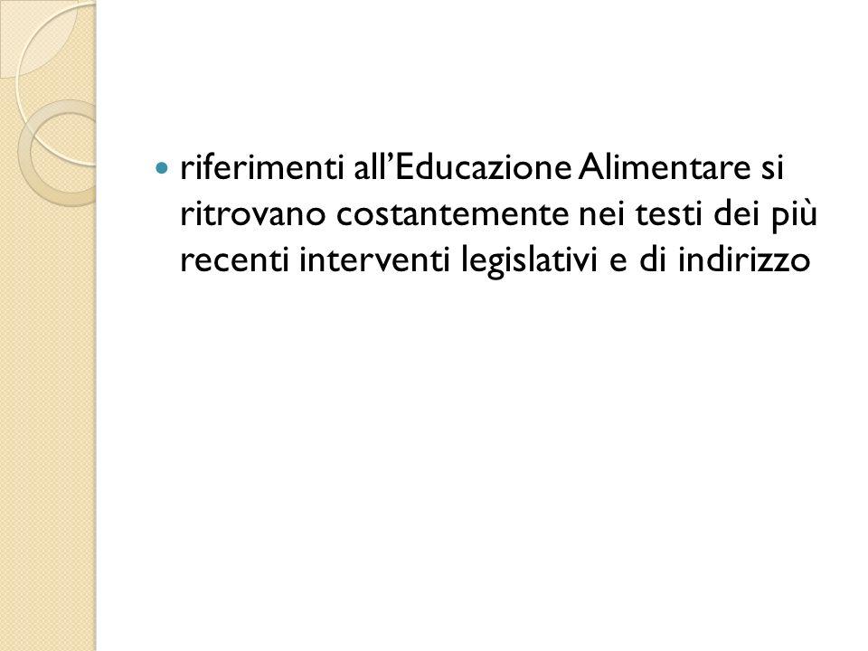 riferimenti all'Educazione Alimentare si ritrovano costantemente nei testi dei più recenti interventi legislativi e di indirizzo