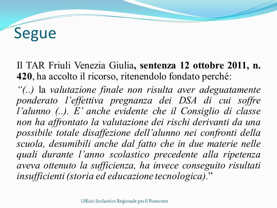 Segue Il TAR Friuli Venezia Giulia, sentenza 12 ottobre 2011, n. 420, ha accolto il ricorso, ritenendolo fondato perché: