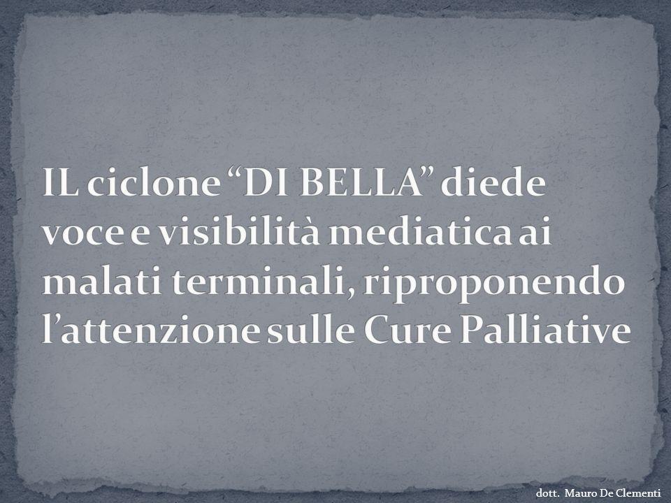 IL ciclone DI BELLA diede voce e visibilità mediatica ai malati terminali, riproponendo l'attenzione sulle Cure Palliative