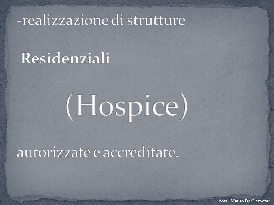 -realizzazione di strutture Residenziali (Hospice) autorizzate e accreditate.