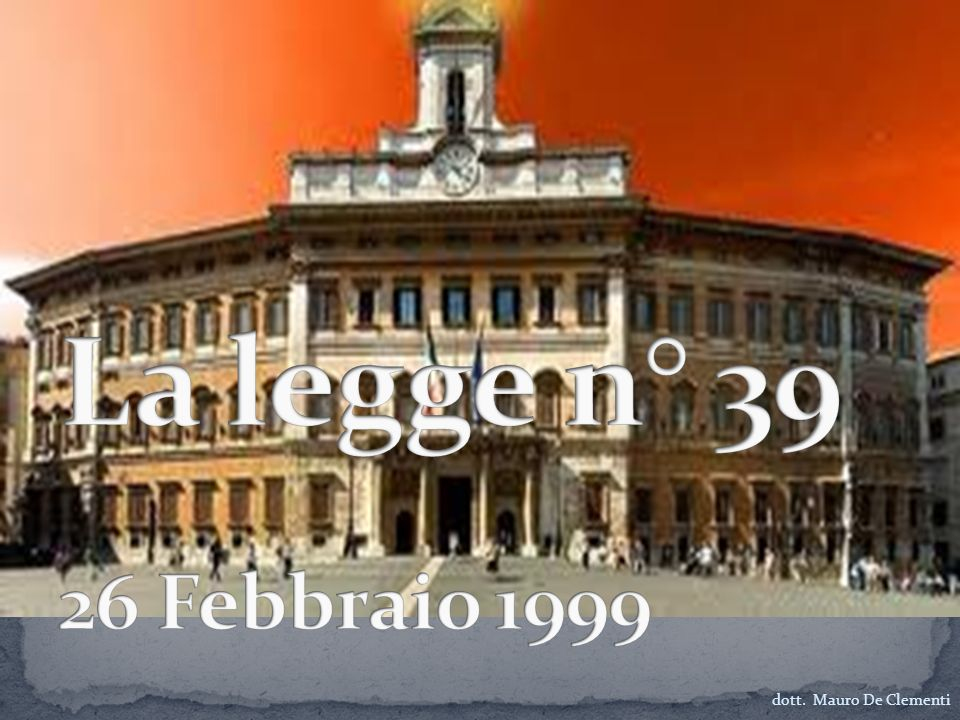 La legge n° 39 26 Febbraio 1999 dott. Mauro De Clementi