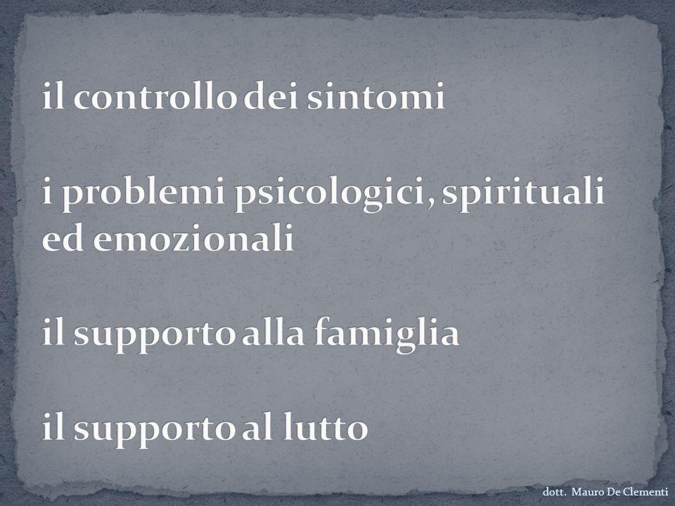 il controllo dei sintomi i problemi psicologici, spirituali ed emozionali il supporto alla famiglia il supporto al lutto