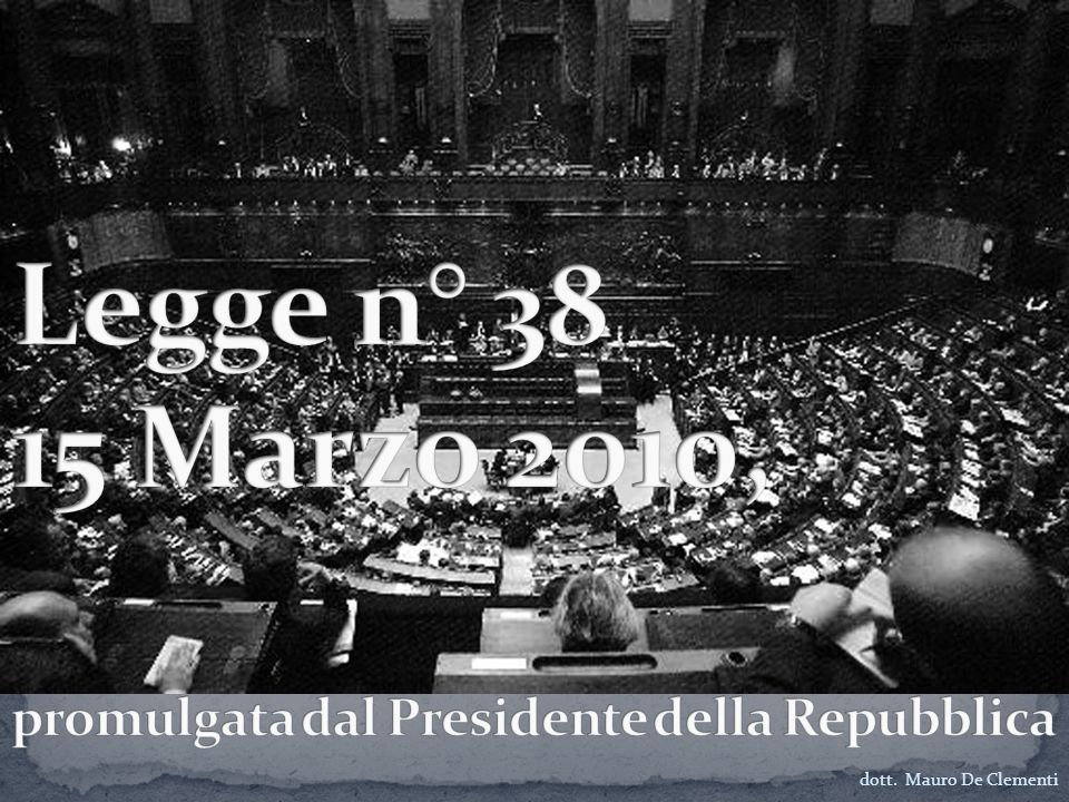 Legge n° 38 15 Marzo 2010, promulgata dal Presidente della Repubblica