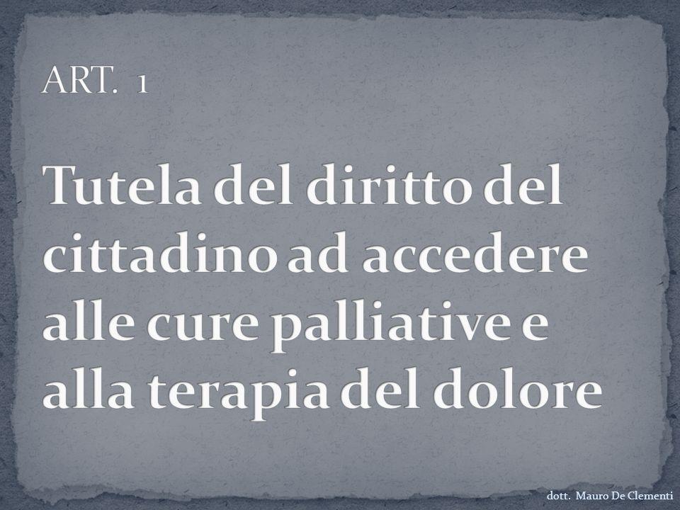 ART. 1 Tutela del diritto del cittadino ad accedere alle cure palliative e alla terapia del dolore