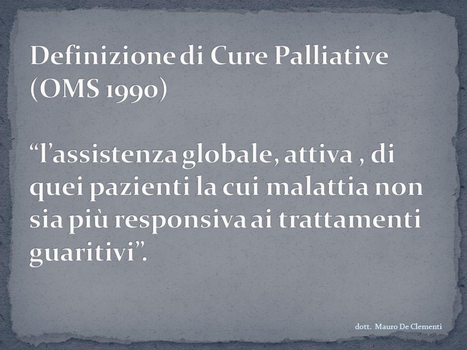 Definizione di Cure Palliative (OMS 1990) l'assistenza globale, attiva , di quei pazienti la cui malattia non sia più responsiva ai trattamenti guaritivi .