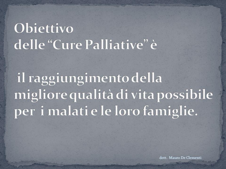 Obiettivo delle Cure Palliative è il raggiungimento della migliore qualità di vita possibile per i malati e le loro famiglie.