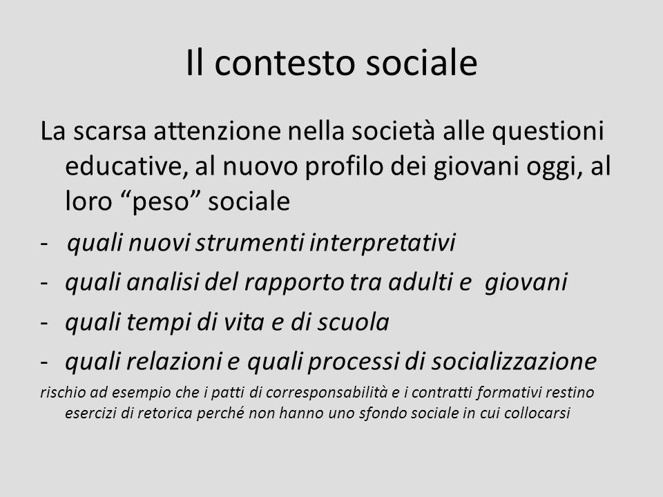 Il contesto sociale La scarsa attenzione nella società alle questioni educative, al nuovo profilo dei giovani oggi, al loro peso sociale.
