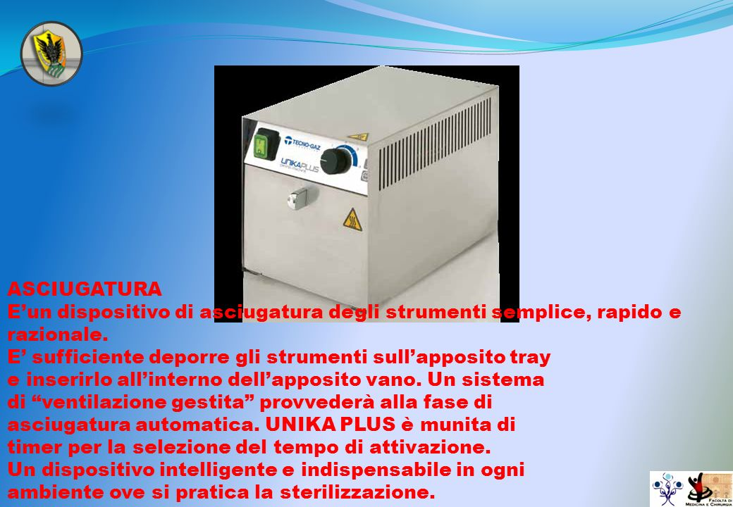 ASCIUGATURA E'un dispositivo di asciugatura degli strumenti semplice, rapido e razionale. E' sufficiente deporre gli strumenti sull'apposito tray.