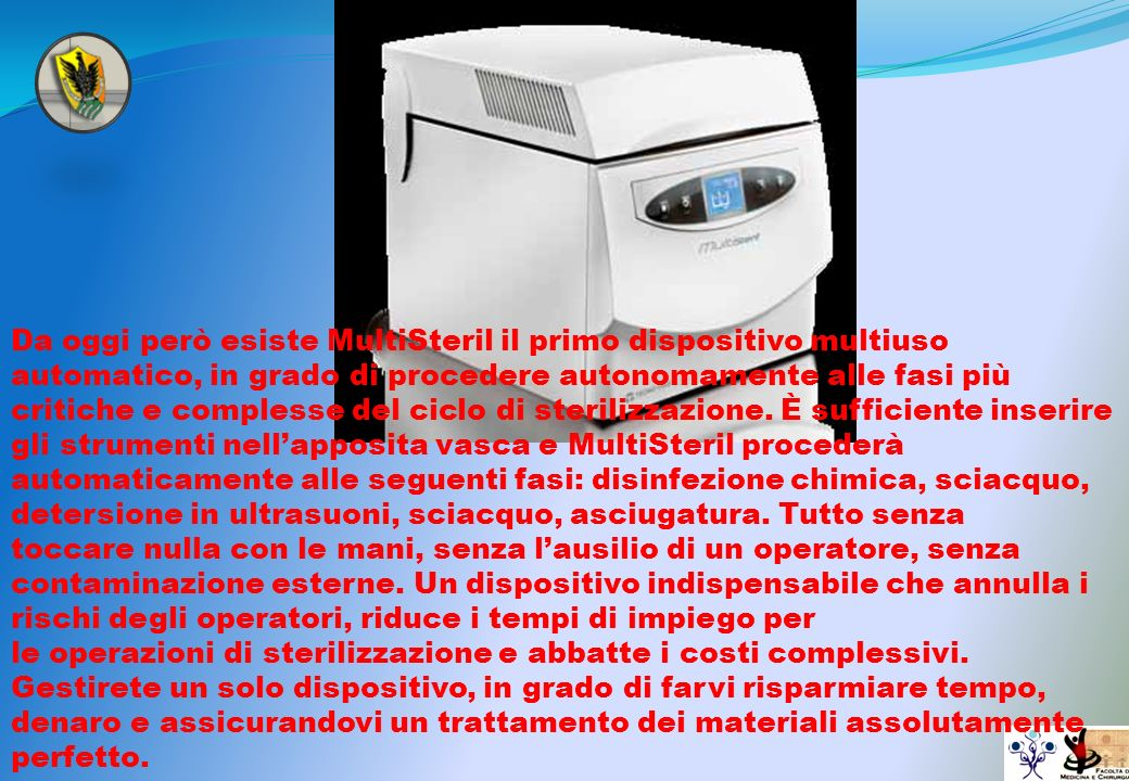 Da oggi però esiste MultiSteril il primo dispositivo multiuso automatico, in grado di procedere autonomamente alle fasi più critiche e complesse del ciclo di sterilizzazione. È sufficiente inserire