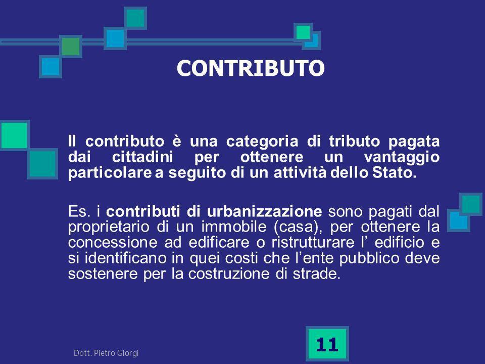 CONTRIBUTO Il contributo è una categoria di tributo pagata dai cittadini per ottenere un vantaggio particolare a seguito di un attività dello Stato.
