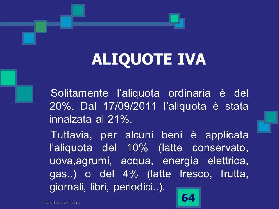 ALIQUOTE IVA Solitamente l'aliquota ordinaria è del 20%. Dal 17/09/2011 l'aliquota è stata innalzata al 21%.