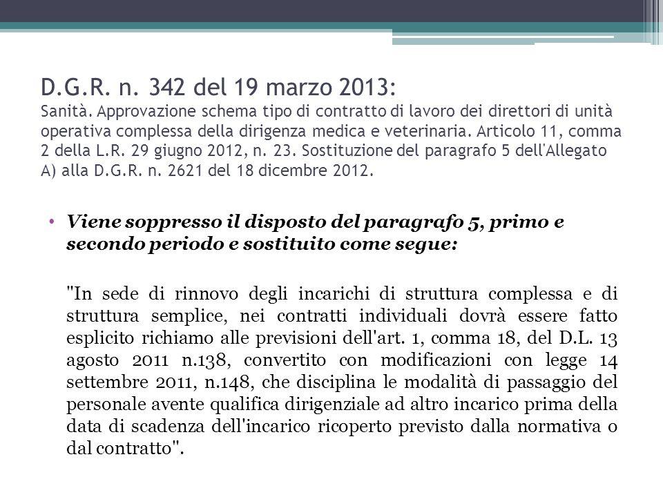 D.G.R. n. 342 del 19 marzo 2013: Sanità. Approvazione schema tipo di contratto di lavoro dei direttori di unità operativa complessa della dirigenza medica e veterinaria. Articolo 11, comma 2 della L.R. 29 giugno 2012, n. 23. Sostituzione del paragrafo 5 dell Allegato A) alla D.G.R. n. 2621 del 18 dicembre 2012.