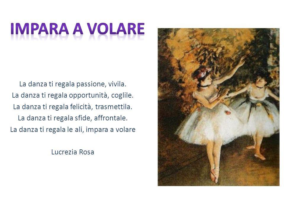 Impara a volare La danza ti regala passione, vivila.