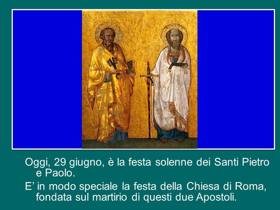 Oggi, 29 giugno, è la festa solenne dei Santi Pietro e Paolo