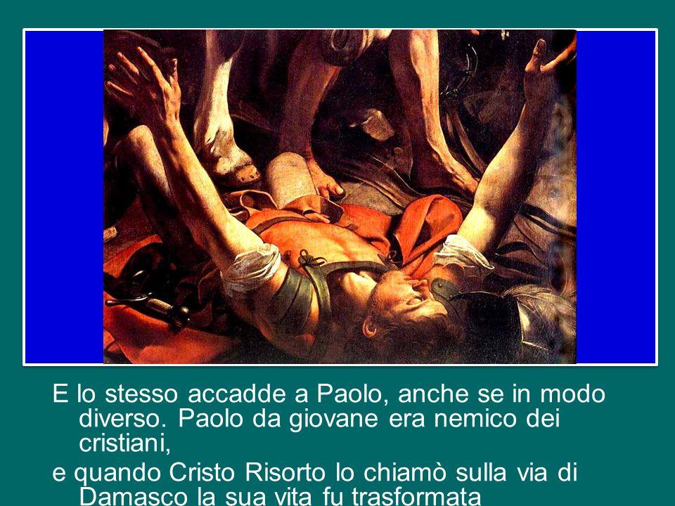 E lo stesso accadde a Paolo, anche se in modo diverso