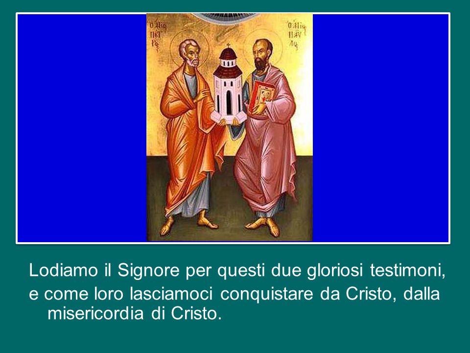 Lodiamo il Signore per questi due gloriosi testimoni, e come loro lasciamoci conquistare da Cristo, dalla misericordia di Cristo.
