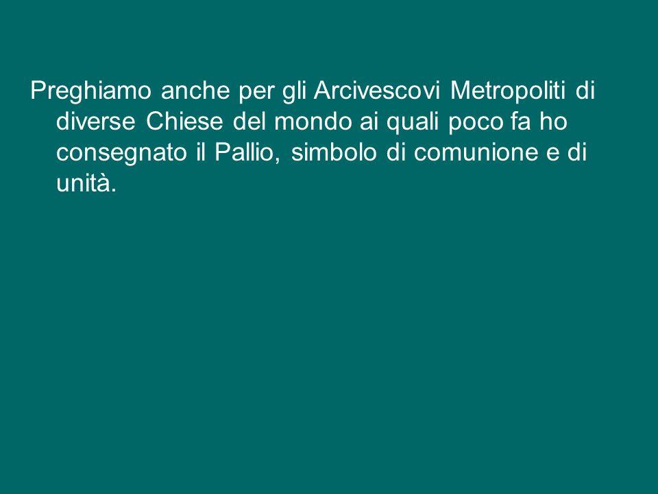 Preghiamo anche per gli Arcivescovi Metropoliti di diverse Chiese del mondo ai quali poco fa ho consegnato il Pallio, simbolo di comunione e di unità.
