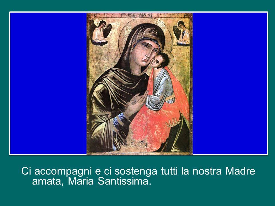 Ci accompagni e ci sostenga tutti la nostra Madre amata, Maria Santissima.