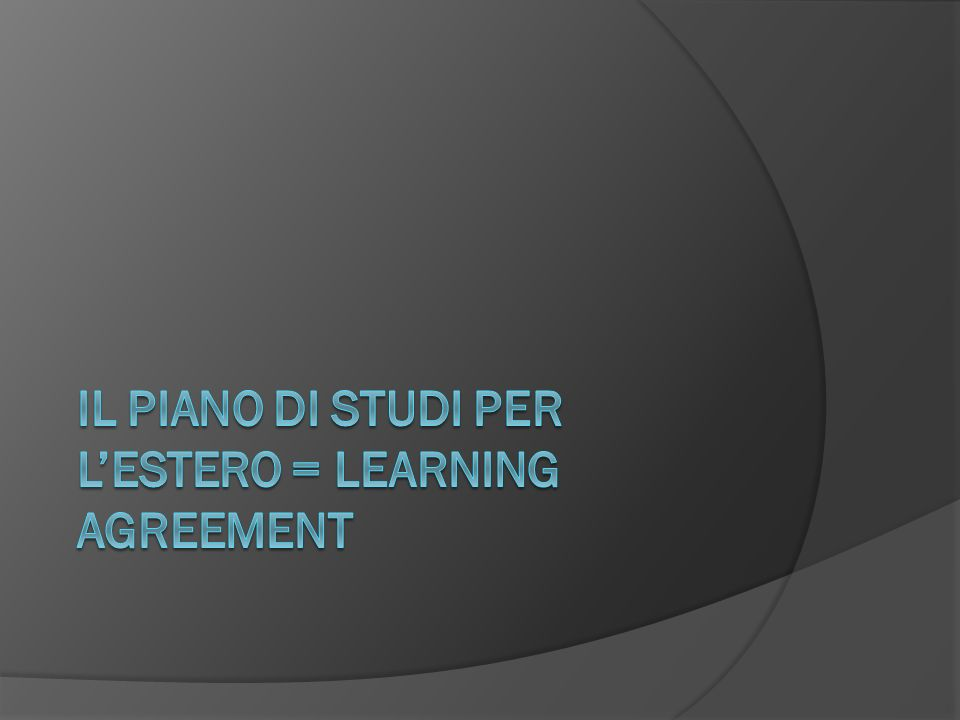 IL PIANO DI STUDI PER L'ESTERO = LEARNING AGREEMENT
