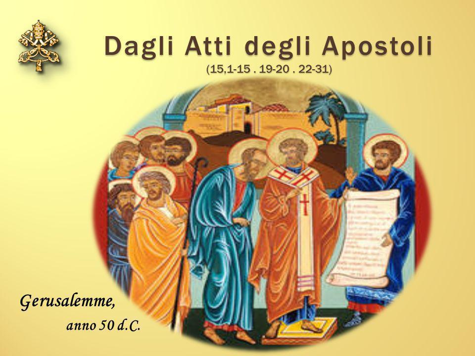 Dagli Atti degli Apostoli (15,1-15 . 19-20 . 22-31)