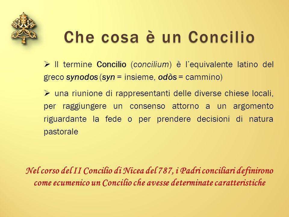 Che cosa è un Concilio Il termine Concilio (concilium) è l'equivalente latino del greco synodos (syn = insieme, odòs = cammino)