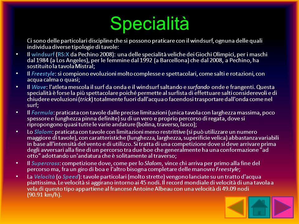 Specialità Ci sono delle particolari discipline che si possono praticare con il windsurf, ognuna delle quali individua diverse tipologie di tavole: