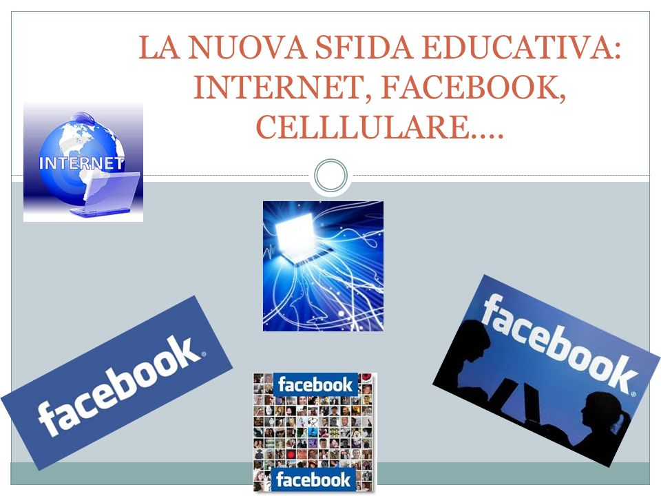 LA NUOVA SFIDA EDUCATIVA: INTERNET, FACEBOOK, CELLLULARE....