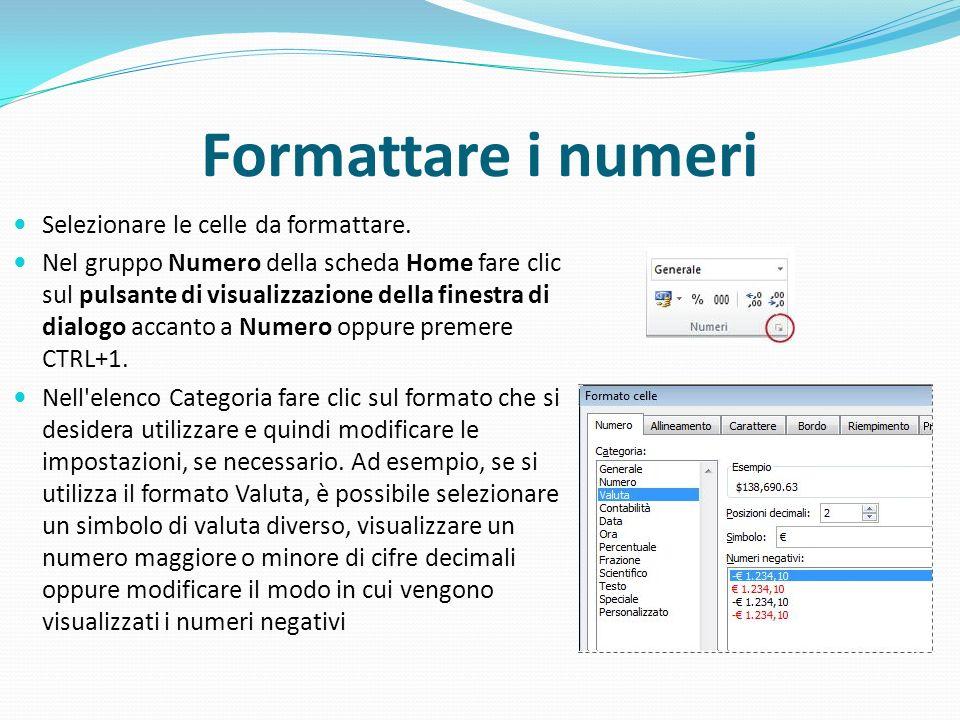 Formattare i numeri Selezionare le celle da formattare.