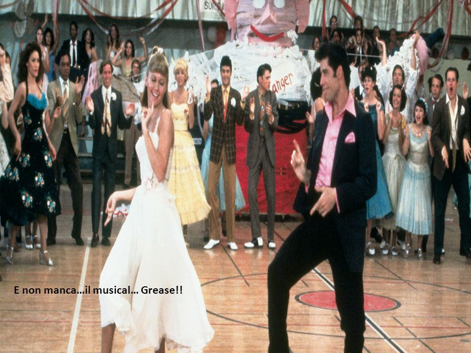 E non manca…il musical… Grease!!