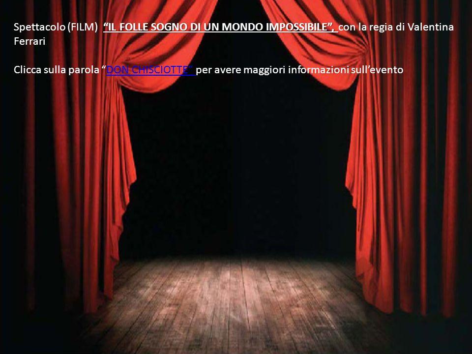 Spettacolo (FILM) IL FOLLE SOGNO DI UN MONDO IMPOSSIBILE , con la regia di Valentina Ferrari
