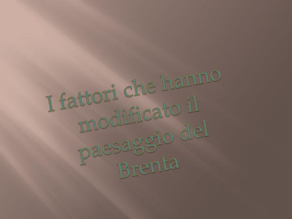 I fattori che hanno modificato il paesaggio del Brenta